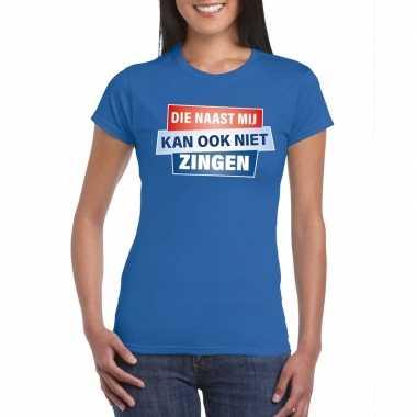 Blauw t-shirt die naast mij kan ook niet zingen dames