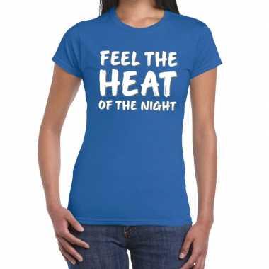 Blauw t-shirt feel te heat of the night voor dames
